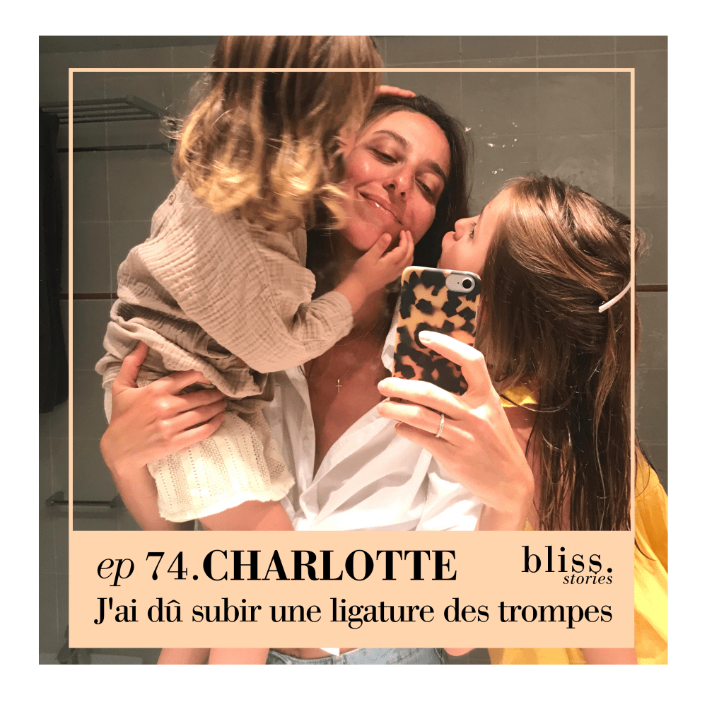 EP74 : Subir une ligature des trompes par Charlotte